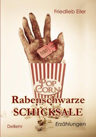 Rabenschwarze Schicksale - Erzählungen  by  Friedlieb Eiler