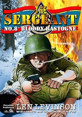Bloody Bastogne (A Sergeant War Novel Book 8) Len Levinson