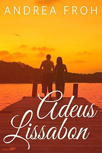 Adeus Lissabon: Liebesroman  by  Andrea Froh
