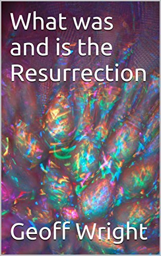 What was and is the Resurrection Geoff Wright