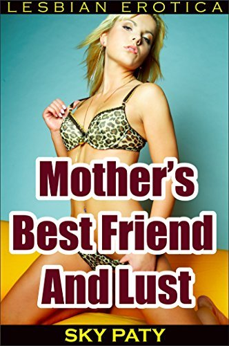 Mothers Best Friend and Lust Sky Paty