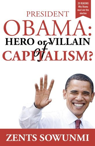 President Obama: Hero or Villain of Capitalism? (Economic Wars and words) Zents Sowunmi