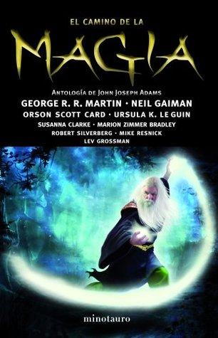 El camino de la magia: Antología de John Joseph Adams  by  Autores Varios