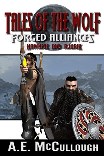 Tales of the Wolf - Forged Alliances: Hawkeye and Rjurik  by  A.E. McCullough
