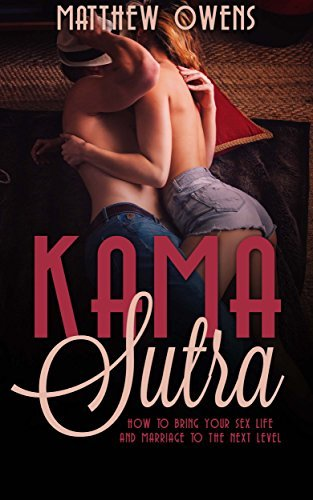 Kama Sutra: How to bring your sex life and marriage to the next level  by  Matthew Owens