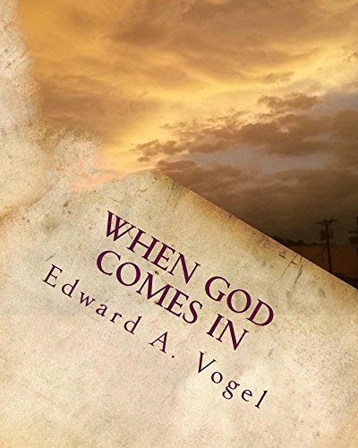 When God Comes In  by  Edward A. Vogel