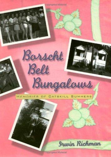 Borscht Belt Bungalows: Memoirs Of Catskill Summers Irwin Richman