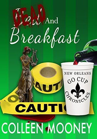 Dead and Breakfast (The New Orleans Go Cup Chronicles, #2) Colleen Mooney