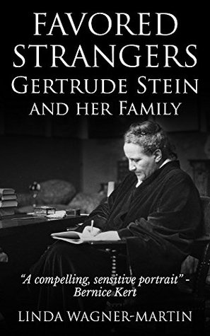 Favored Strangers: Gertrude Stein and Her Family  by  Linda Wagner-Martin