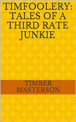 Timfoolery: Tales of a Third Rate Junkie  by  TIMBER MASTERSON