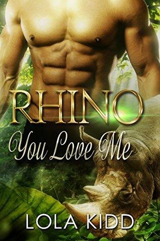 Rhino You Love Me (Safari Shifters #1)  by  Lola Kidd