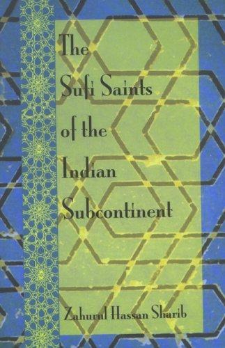 Sufi Saints Of The Indian Subcontinent  by  Zahurul Hassan Sharib