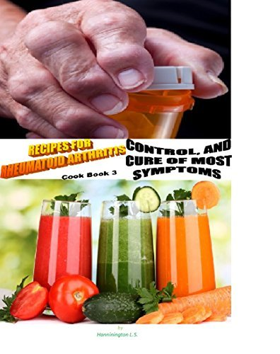 RECIPES FOR PREVENTION, CONTROL, AND CURE OF MOST SYMPTOMS OF RHEUMATOID ARTHRITIS. Cook Book 3.  by  Hannington Lukomwa