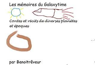 Les mémoires du Galaxytime: Contes et récits de diverses galaxies et époques  by  Benoit Rêveur