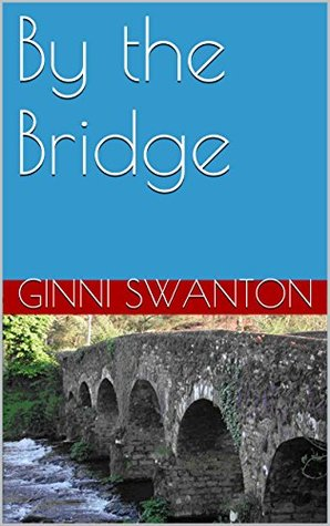 By the Bridge  by  Ginni Louise Swanton