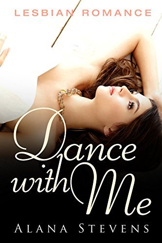 LESBIAN ROMANCE: Dance With Me: Lesbian Romance Short Stories Alana Stevens