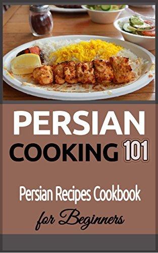 Persian Cooking 101: Persian Recipes Cookbook for Beginners Reza Safavieh