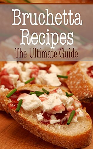 Bruschetta Recipes: The Ultimate Guide  by  Johanna Davidson