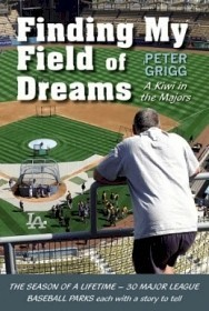 Finding My Field of Dreams - A Kiwi in the Majors Peter Grigg