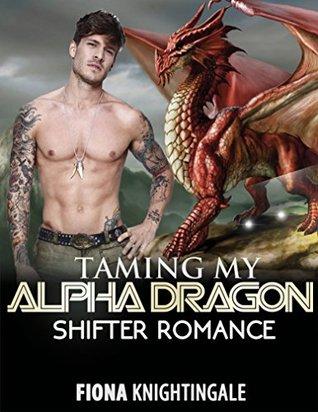 SHIFTER ROMANCE: Taming my Alpha Dragon (BBW Dragon Shifter Alpha Male Romance) Fiona Knightingale