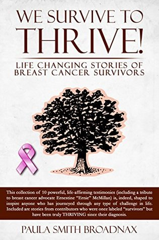 We Survive to THRIVE!: life changing stories of breast cancer survivors  by  Paula Smith Broadnax