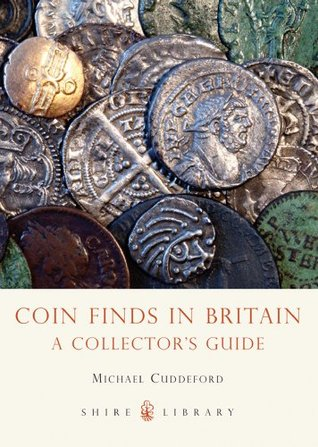Coin Finds in Britain: A Collectors Guide (Shire Library 746) Michael Cuddeford