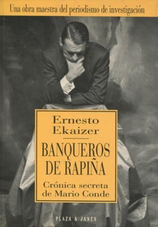 Banqueros de rapiña. Crónica secreta de Mario Conde Ernesto Ekaizer