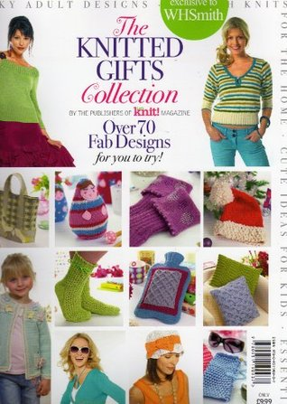 The Knitted Gifts Collection  by  Knit! Magazine