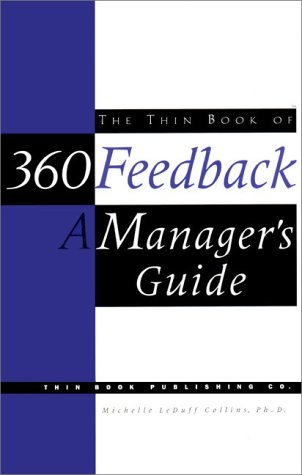 The Thin Book of 360 Feedback: A Managers Guide Michelle Leduff Collins