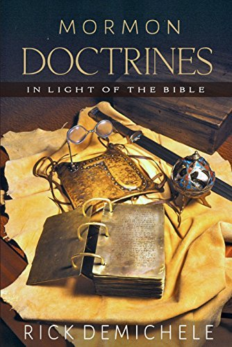 MORMON DOCTRINES: In Light of the Bible  by  Rick DeMichele