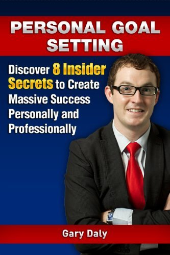 Personal Goal Setting: Discover 8 Insider Secrets to Create Massive Success Personally and Professionally Gary    Daly