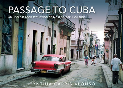 Passage to Cuba: An Up-Close Look at the Worlds Most Colorful Culture  by  Cynthia Carris Alonso