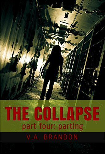 The Collapse (Part Four: Parting)  by  V.A. Brandon