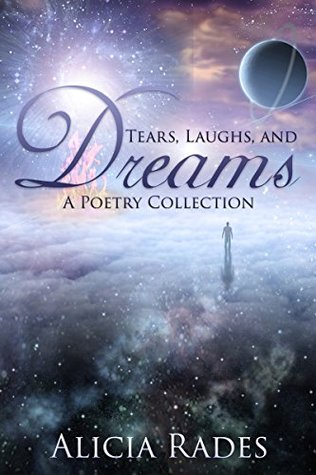 Tears, Laughs, and Dreams: A Poetry Collection  by  Alicia Rades