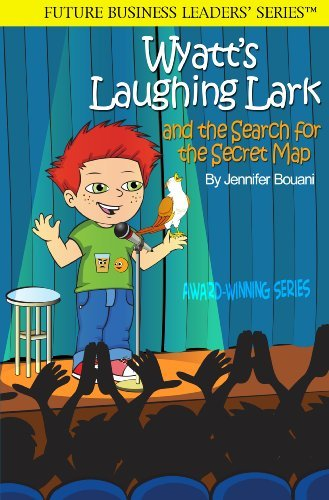 Wyatts Laughing Lark and the Search for the Secret Map (Future Business Leaders Series Book 3) Jennifer Bouani