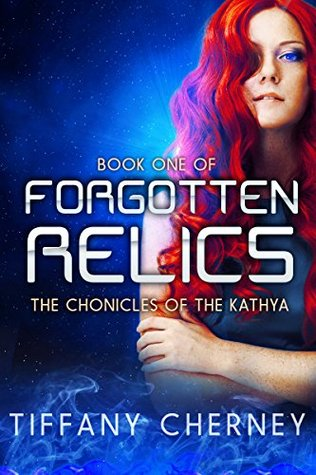 Forgotten Relics (The Chronicles of the Kathya, #1)  by  Tiffany Cherney
