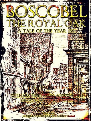 Boscobel: or, the royal oak: A tale of the year 1651 William Harrison Ainsworth
