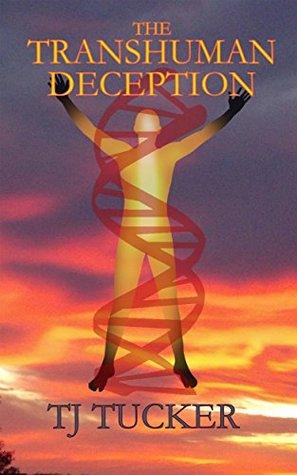 The Transhuman Deception T.J. Tucker