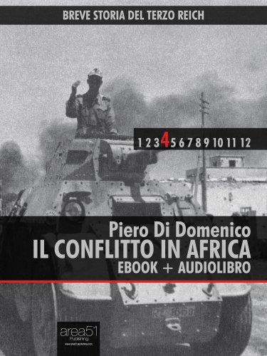 Breve storia del Terzo Reich vol.4 (ebook + audiolibro): Il conflitto in Africa Piero Di Domenico