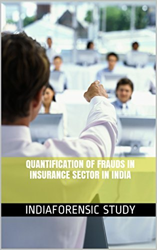 Insurance Sector Frauds: Research on Quantification of Insurance Frauds in India  by  Indiaforensic Study