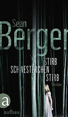 Stirb, Schwesterchen, stirb: Thriller Sean Berger