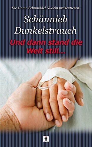 UND DANN STAND DIE WELT STILL ... Schännieh Dunkelstrauch