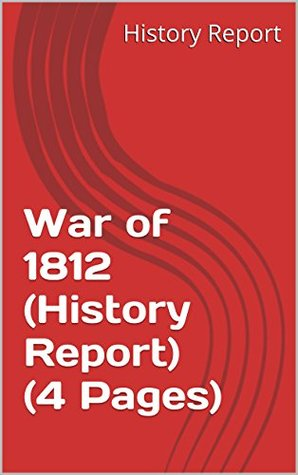 War of 1812 (History Report) (4 Pages)  by  History Report