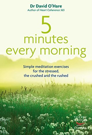 5 minutes every morning: Simple meditation exercises for the stressed, the crushed and the rushed David OHare