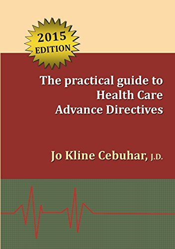 2015 Edition - The practical guide to Health Care Advance Directives  by  Jo Kline Cebuhar