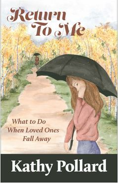 Return To Me:  What To Do When Loved Ones Fall Away Kathy Pollard