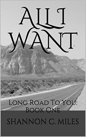 All I Want: Long Road To You: Book One  by  Shannon C. Miles