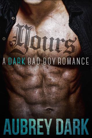 Yours (A Dark Bad Boy Romance Novel) Aubrey Dark