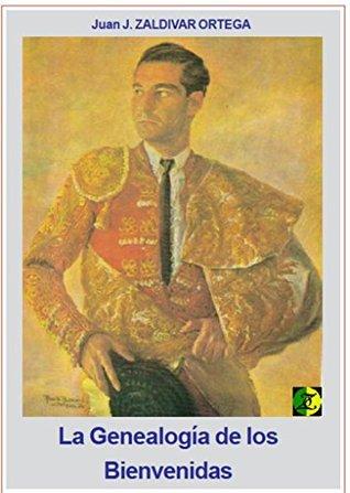 LA GENEALOGÍA DE LOS TOREROS DE LA SAGA DE LOS BIENVENIDA,: LA SAGA DE LOS TOREROS BIENVENDA  by  Juan José Zaldívar Ortega