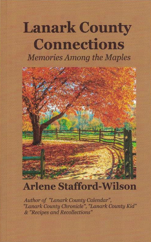 Lanark County Connections - Memories Among the Maples  by  Arlene Stafford-Wilson